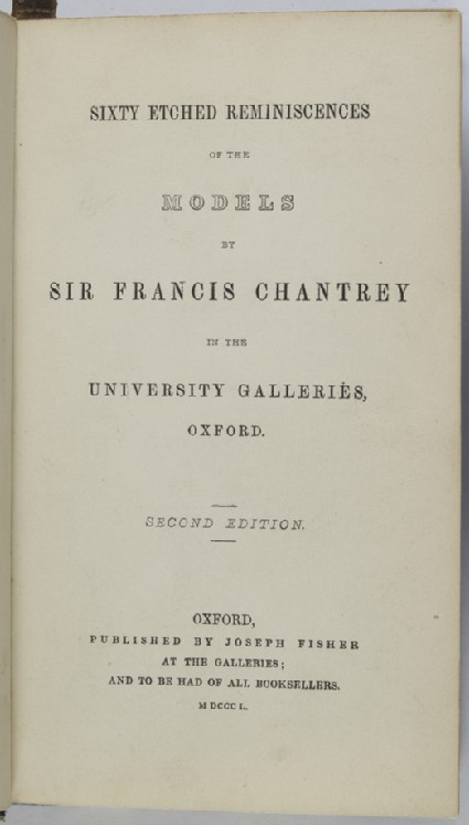 Sixty etched reminiscences of the models by Sir Francis Chantrey in the University Galleries, Oxford. 2nd edn, Oxford, 1850